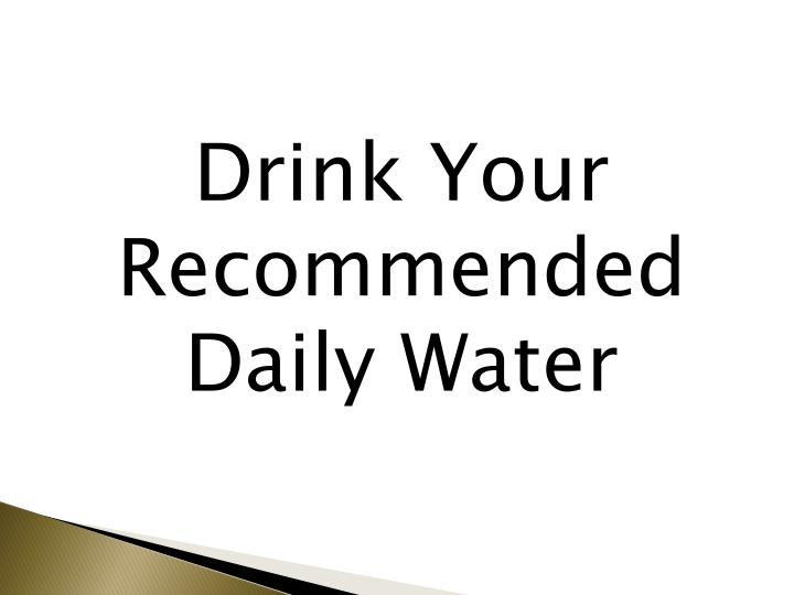Drink Your Recommended Daily Water