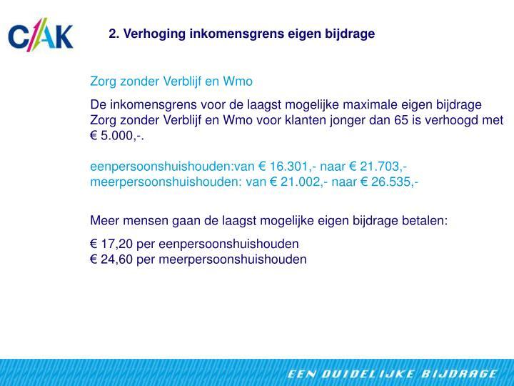 2. Verhoging inkomensgrens eigen bijdrage