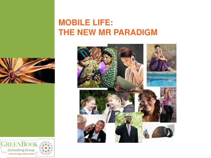 Mobile life the new mr paradigm