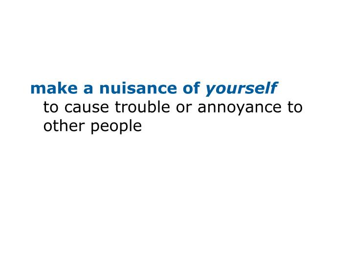 make a nuisance of