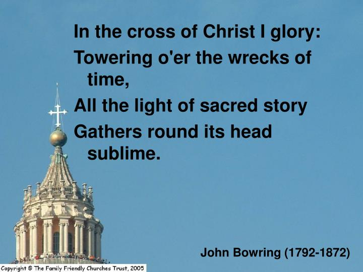 In the cross of Christ I glory: