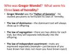 who was gregor mendel what were his three laws of heredity