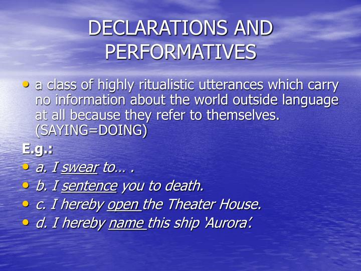 DECLARATIONS AND PERFORMATIVES