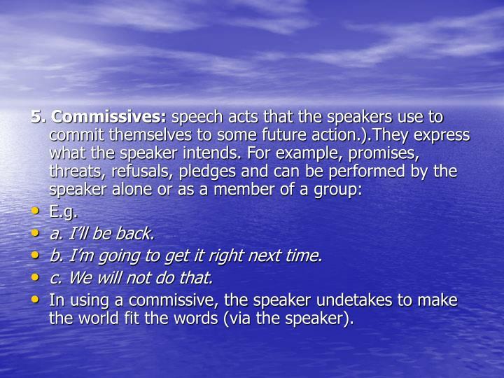 5. Commissives: