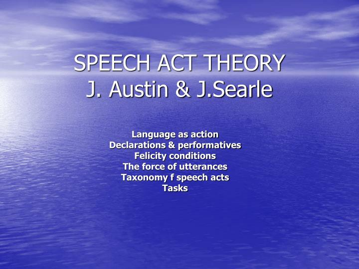 Speech act theory j austin j searle