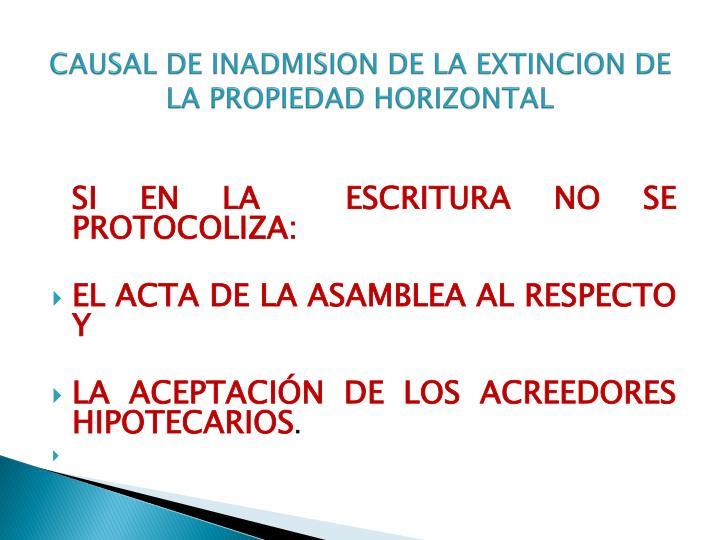 CAUSAL DE INADMISION DE LA EXTINCION DE LA PROPIEDAD HORIZONTAL