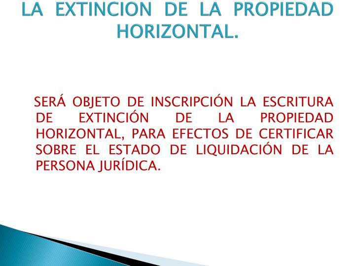 LA EXTINCION DE LA PROPIEDAD HORIZONTAL.