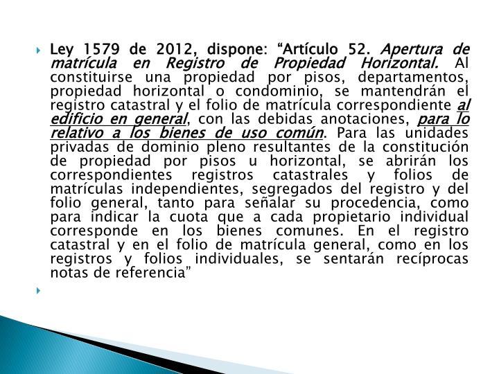 """Ley 1579 de 2012, dispone: """"Artículo 52."""