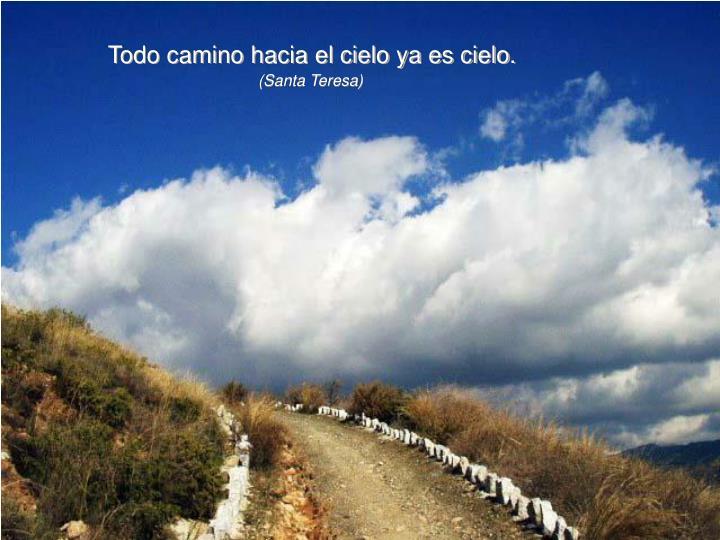 Todo camino hacia el cielo ya es cielo.