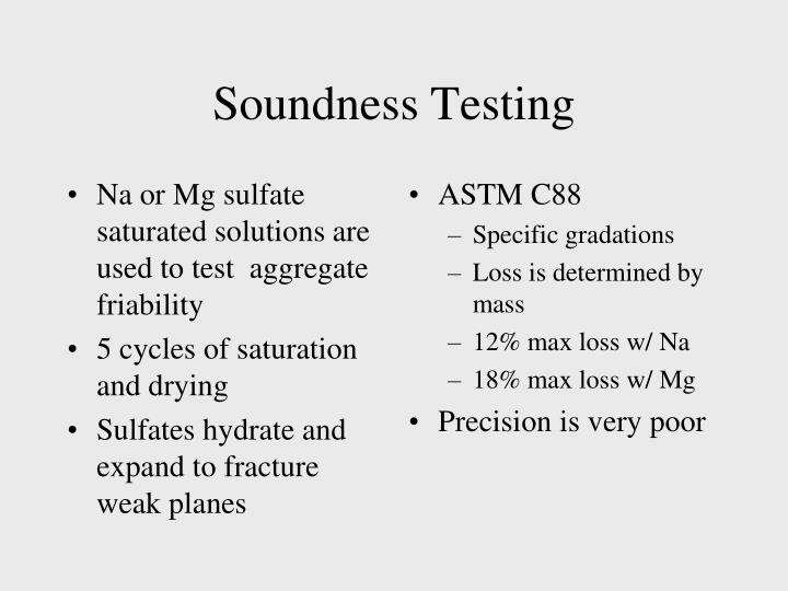 Na or Mg sulfate saturated solutions are used to test  aggregate friability