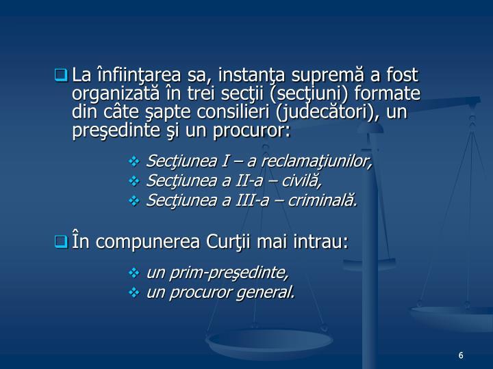 La înfiinţarea sa, instanţa supremă a fost organizată în trei secţii (secţiuni) formate din câte şapte consilieri (judecători), un preşedinte şi un procuror: