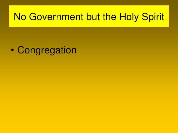 No Government but the Holy Spirit