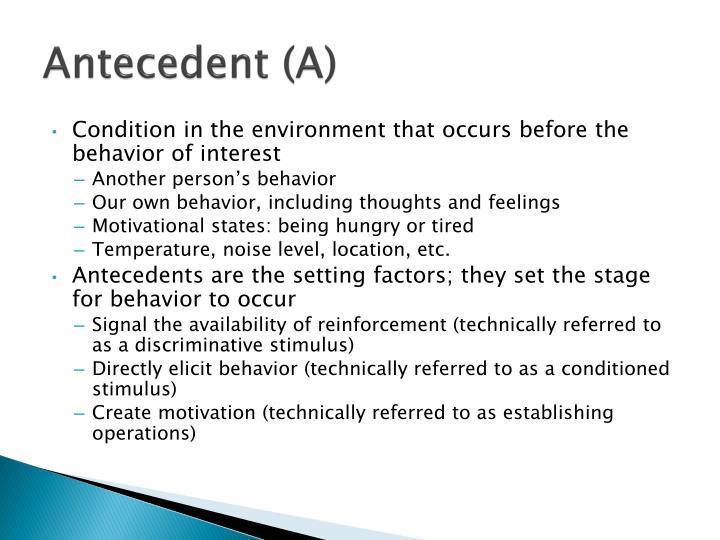 Antecedent (A)