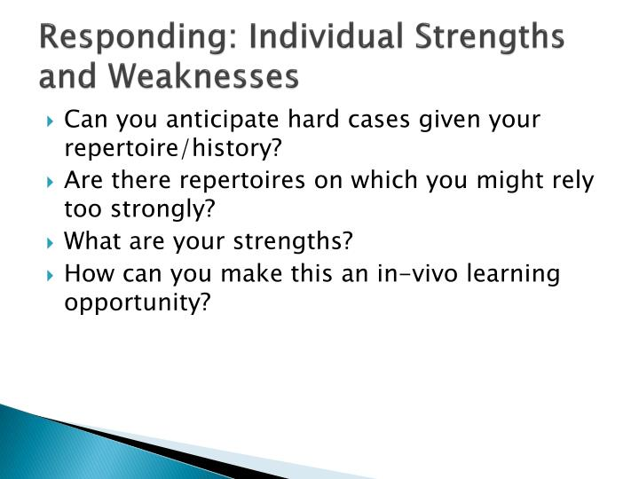 Responding: Individual Strengths and Weaknesses