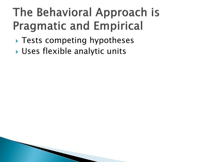 The Behavioral Approach is Pragmatic and Empirical