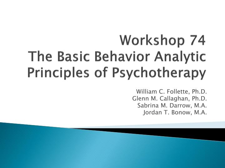Workshop 74 the basic behavior analytic principles of psychotherapy