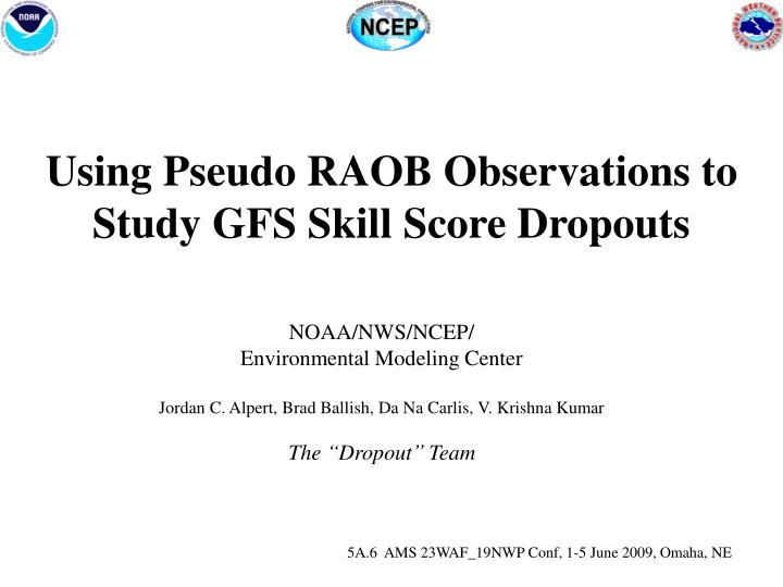 Using Pseudo RAOB Observations to Study GFS Skill Score Dropouts
