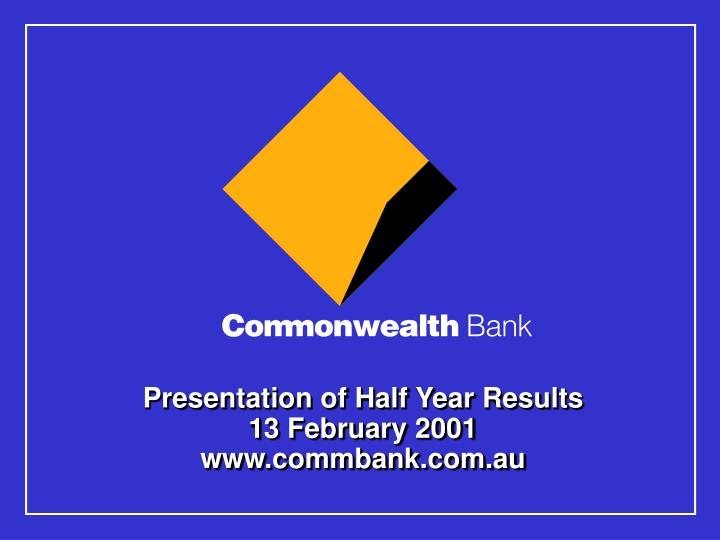 Presentation of half year results 13 february 2001 www commbank com au