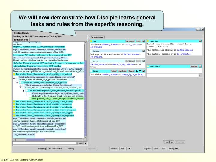 We will now demonstrate how Disciple learns general tasks and rules from the experts reasoning.