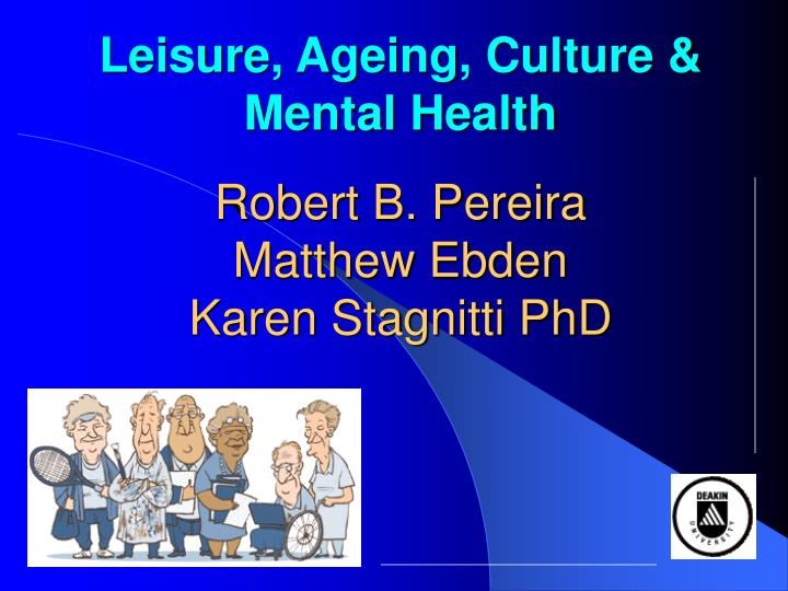 Leisure ageing culture mental health robert b pereira matthew ebden karen stagnitti phd