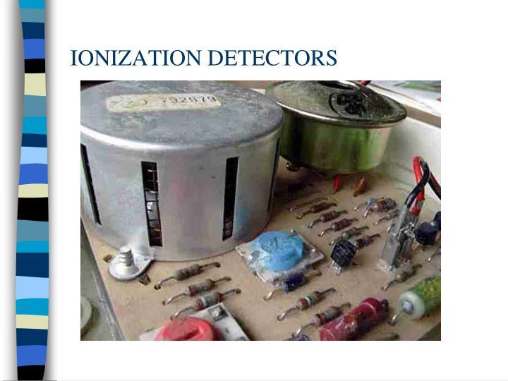 IONIZATION DETECTORS