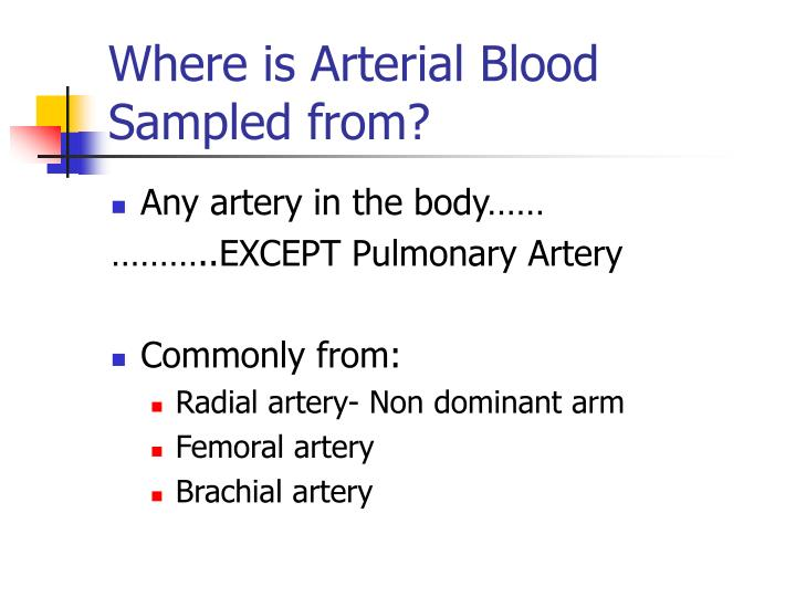 Where is Arterial Blood Sampled from?