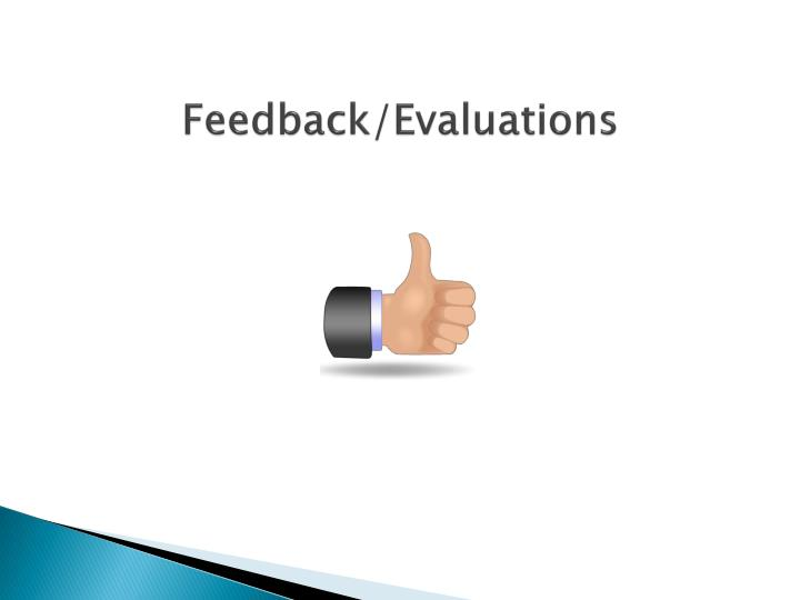 Feedback/Evaluations