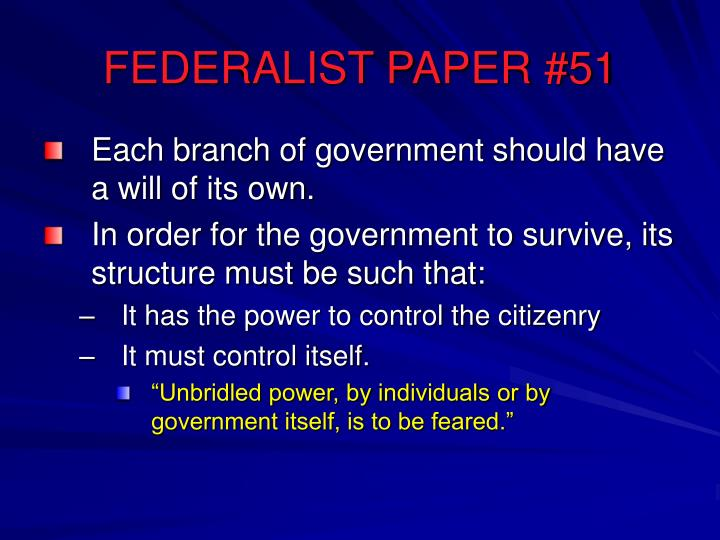 essay on federalist papers 10 and 51 Federalist papers, 10, 51, and 85 this essay pertains to federalist papers 10, 51 and 85 and considers their principal points and strengths five pages in length, four sources are cited.