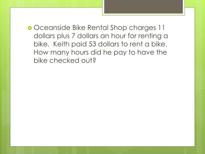 Oceanside Bike Rental Shop charges 11 dollars plus 7 dollars an hour for renting a bike.  Keith paid 53 dollars to rent a bike.  How many hours did he pay to have the bike checked out?