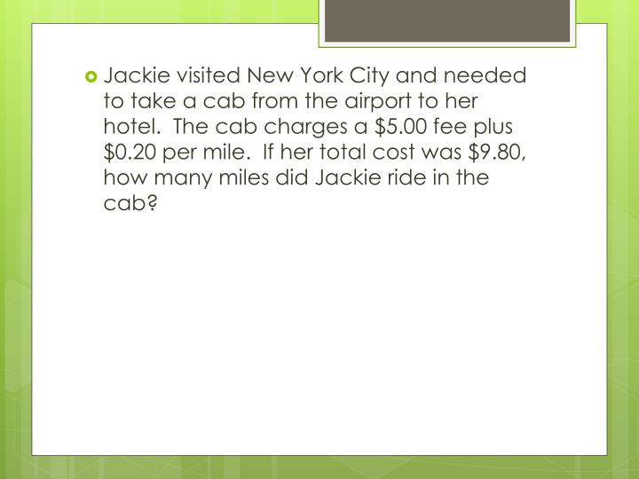 Jackie visited New York City and needed to take a cab from the airport to her hotel.  The cab charges a $5.00 fee plus  $0.20 per mile.  If her total cost was $9.80, how many miles did Jackie ride in the cab?