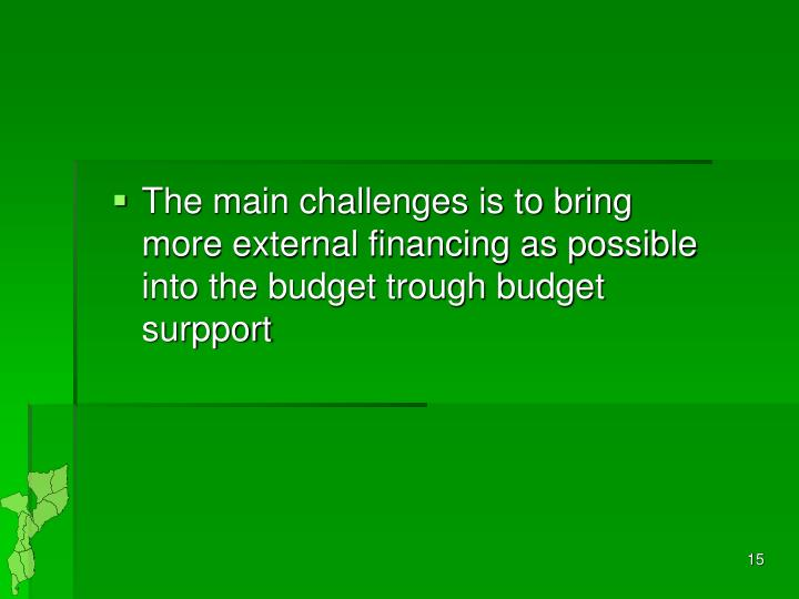 The main challenges is to bring more external financing as possible into the budget trough budget