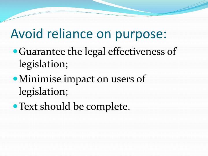 Avoid reliance on purpose: