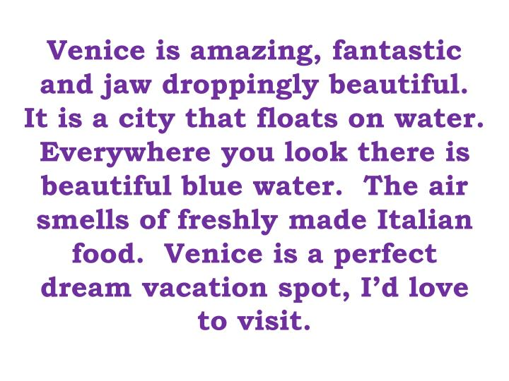 Venice is amazing, fantastic and jaw