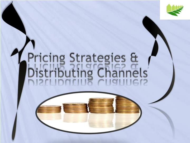 Pricing Strategies & Distributing Channels