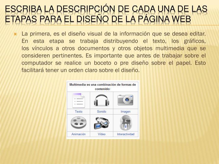 La primera, es el diseño visual de la información que se desea editar. En esta etapa se trabaja distribuyendo el texto, los gráficos, losvínculosa otros documentos y otros objetos