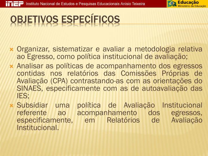 Organizar, sistematizar e avaliar a metodologia relativa ao Egresso, como política institucional de avaliação;