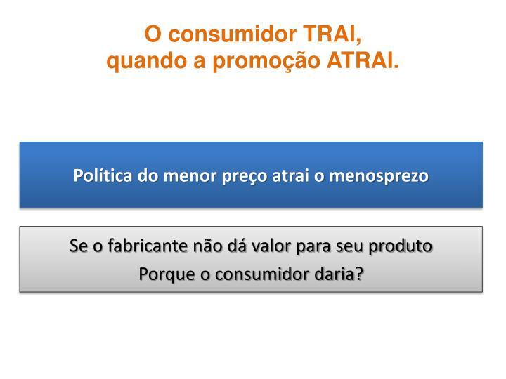 O consumidor TRAI,