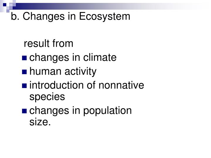 b. Changes in Ecosystem