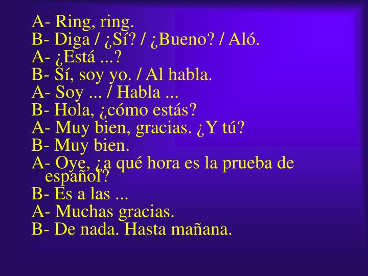 A- Ring, ring.