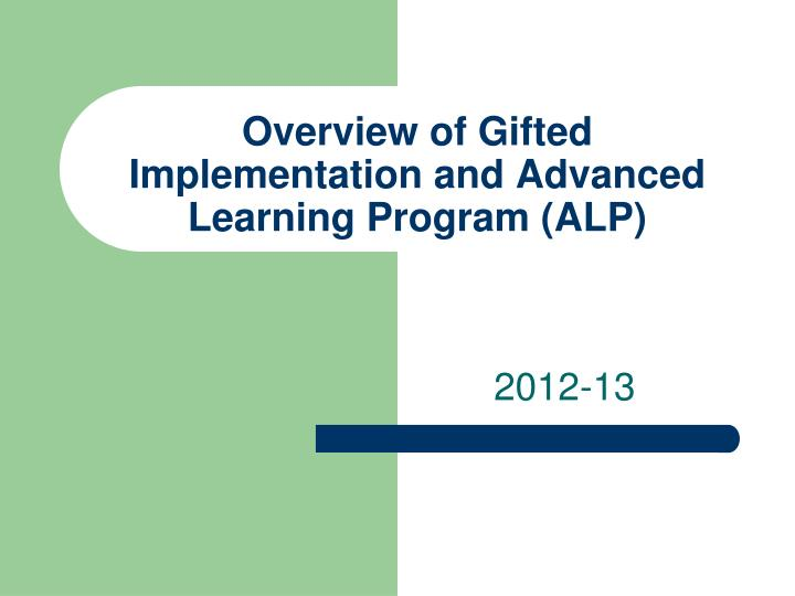 Overview of gifted implementation and advanced learning program alp