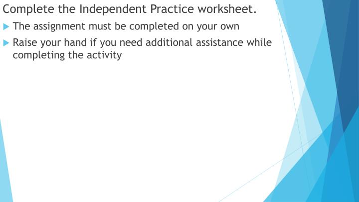 Complete the Independent Practice worksheet.