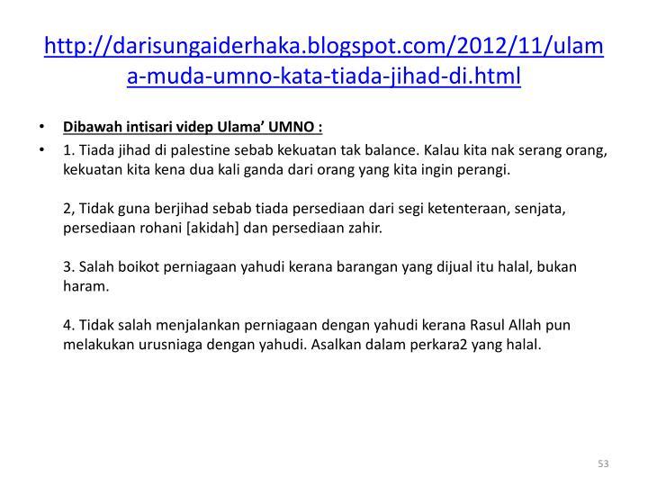 http://darisungaiderhaka.blogspot.com/2012/11/ulama-muda-umno-kata-tiada-jihad-di.html