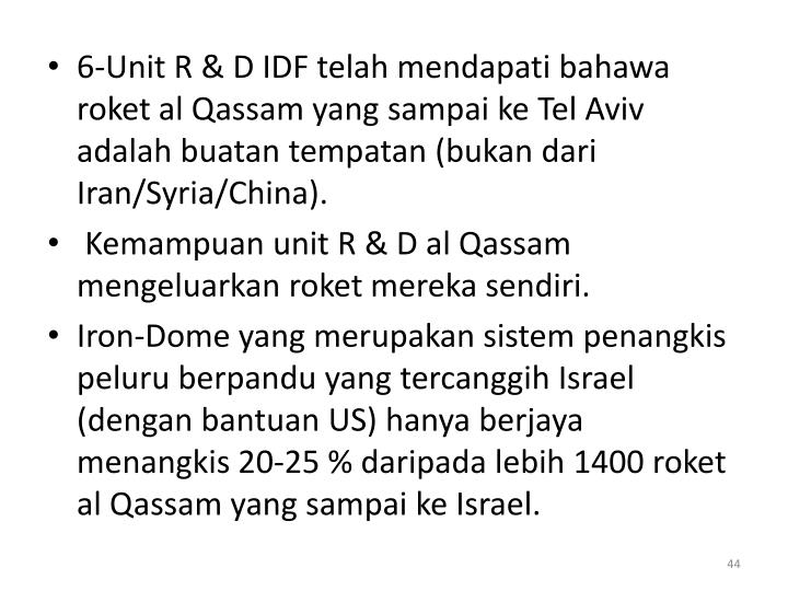 6-Unit R & D IDF telah mendapati bahawa roket al Qassam yang sampai ke Tel Aviv adalah buatan tempatan (bukan dari Iran/Syria/China).