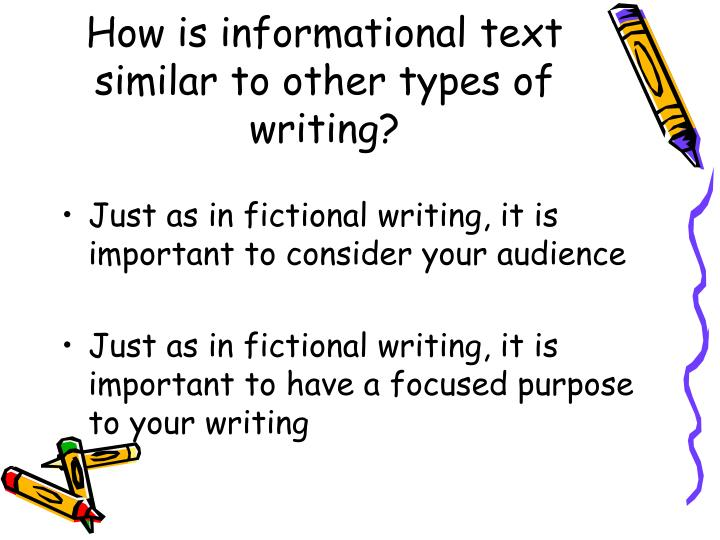 How is informational text similar to other types of writing?