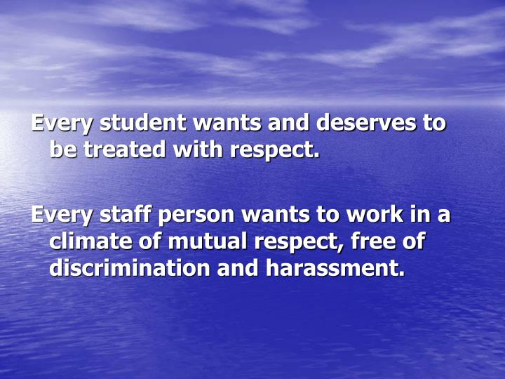 Every student wants and deserves to be treated with respect.