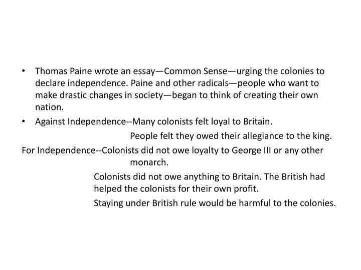 Thomas Paine wrote an essay—Common Sense—urging the colonies to declare independence. Paine and ...