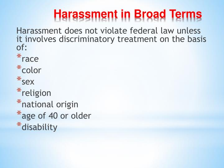 Harassment does not violate federal law unless it involves discriminatory treatment on the basis of: