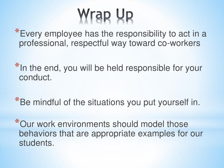 Every employee has the responsibility to act in a professional, respectful way toward co-workers