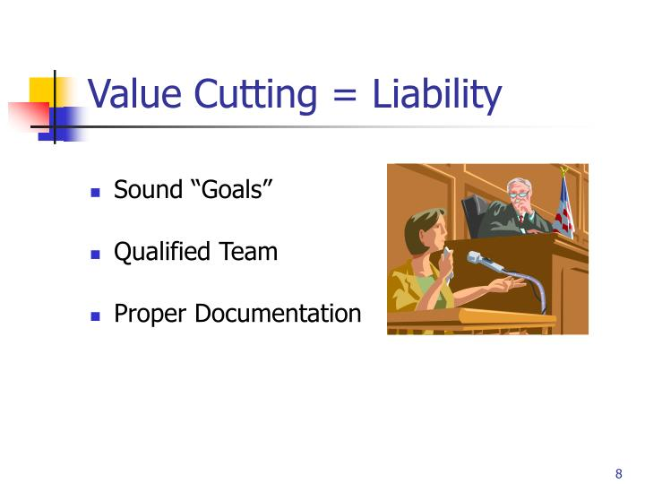 Value Cutting = Liability