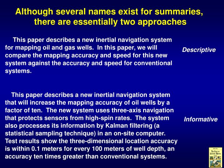 This paper describes a new inertial navigation system that will increase the mapping accuracy of oil wells by a factor of ten.  The new system uses three-axis navigation that protects sensors from high-spin rates.  The system also processes its information by Kalman filtering (a statistical sampling technique) in an on-site computer.  Test results show the three-dimensional location accuracy is within 0.1 meters for every 100 meters of well depth, an accuracy ten times greater than conventional systems.